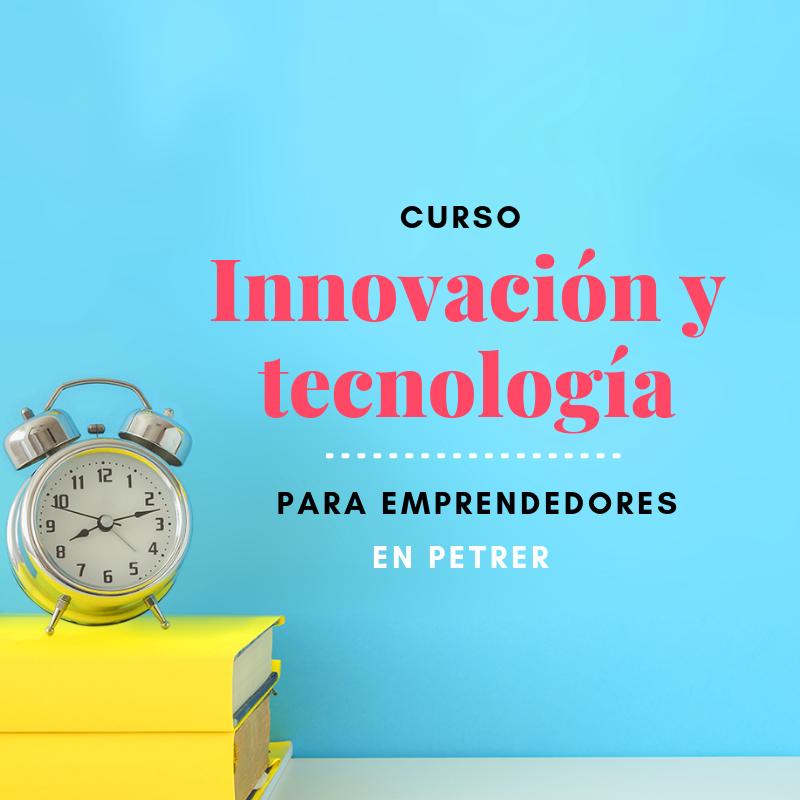 Curso INNOVACIÓN Y TECNOLOGÍA para emprendedores (Petrer)